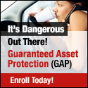 It's Dangerous Out There! Guaranteed Asset Protection (GAP) Enroll Today!